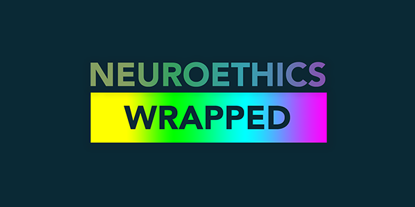 Neuroethics Wrapped